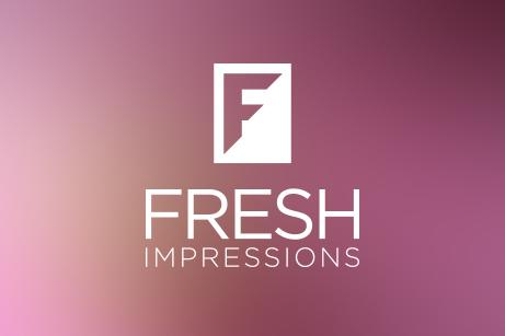 Fresh Impressions